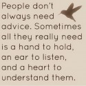 People Don't Always Need Advice ...