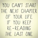 You Cant Start The Next Chapter ..