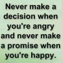 Never make a decision when you're angry