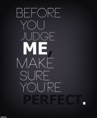 Before you judge me, Make sure you're perfect