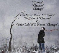 Choices, Chances and Changes