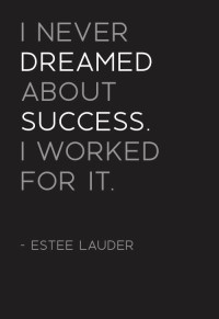 I Never Dreamed About Success, I Worked for it