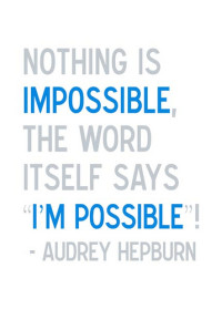 Nothing is impossible! – Audrey Hepburn