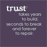 Trust, Take year to build, seconds to break and forever to repair
