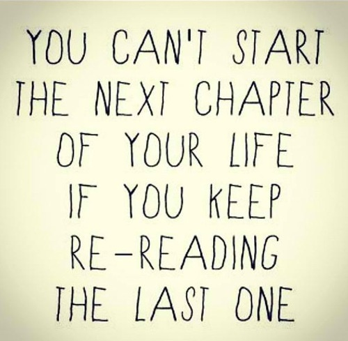 You Cant Start The Next Chapter Of Your Life If You Keep Re Reading The Last