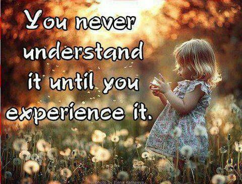 You never understand it until you experience it